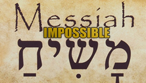 MESSIAH-IMPOSSIBLE